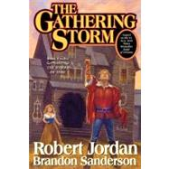 The Gathering Storm Book Twelve of the Wheel of Time by Jordan, Robert; Sanderson, Brandon, 9780765302304