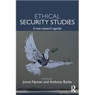 Ethical Security Studies: A new research agenda by Nyman; Jonna, 9781138912304