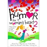 Humor for a Woman's Heart 2; Stories, Quips, and Quotes to Lift the Heart by Various, 9781582292304