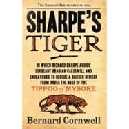 Sharpe's Tiger : Richard Sharpe and the Siege of Seringapatam 1799 by Cornwell, Bernard, 9780060932305