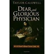 Dear and Glorious Physician by Caldwell, Taylor, 9781586172305