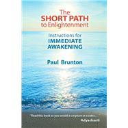 The Short Path to Enlightenment by Brunton, Paul; Scorelle, Mark; Cox, Jeff, 9781936012305