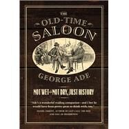 The Old-time Saloon by Ade, George; Savage, Bill, 9780226412306