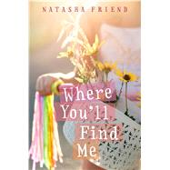 Where You'll Find Me by Friend, Natasha, 9780374302306