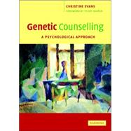 Genetic Counselling: A Psychological Approach by Christine Evans , Foreword by Peter Harper, 9780521672306