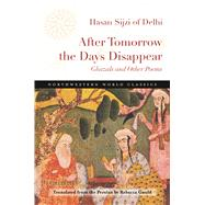 After Tomorrow the Days Disappear by Sijzi, Hasan; Gould, Rebecca, 9780810132306