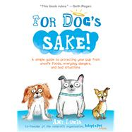 For Dog's Sake! A Simple Guide to Protecting Your Pup from Unsafe Foods, Everyday Dangers, and Bad Situations by Luwis, Amy, 9781449472306