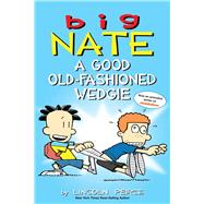 Big Nate: A Good Old-Fashioned Wedgie by Peirce, Lincoln, 9781449462307
