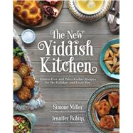 The New Yiddish Kitchen Gluten-Free and Paleo Kosher Recipes for the Holidays and Every Day by Robins, Jennifer; Miller, Simone, 9781624142307