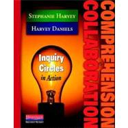 Comprehension & Collaboration: Inquiry Circles in Action by Harvey, Stephanie; Daniels, Harvey, 9780325012308