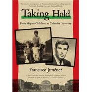 Taking Hold: From Migrant Childhood to Columbia University by Jimenez, Francisco, 9780547632308