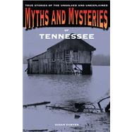 Myths and Mysteries of Tennessee True Stories of the Unsolved and Unexplained by Sawyer, Susan, 9780762772308