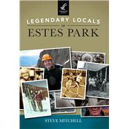 Legendary Locals of Estes Park by Mitchell, Steve, 9781467102308