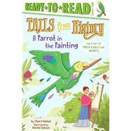 A Parrot in the Painting by Feldman, Thea; Sanson, Rachel, 9781534422308