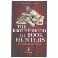 The Brotherhood of Book Hunters by Jerusalmy, Raphaël; Curtis, Howard, 9781609452308