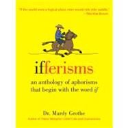 Ifferisms: An Anthology of Aphorisms That Begin with the Word
