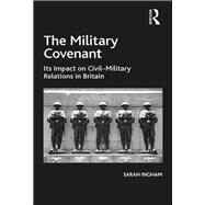 The Military Covenant: Its Impact on CivilûMilitary Relations in Britain by Ingham,Sarah, 9781138272309