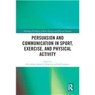 Persuasion and Communication in Sport, Exercise, and Physical Activity by Jackson; Ben, 9781138652309