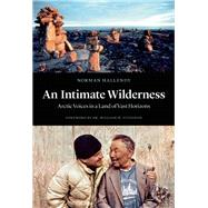 An Intimate Wilderness Arctic Voices in A Land of Vast Horizons by Hallendy, Norman; Fitzhugh, William W., 9781771642309