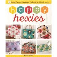 Happy Hexies 12 Hand Pieced Hexagon Projects to Stitch and Love by Unknown, 9781940552309