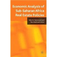Economic Analysis of Sub-saharan Africa Real Estate Policies by Hammond, Felix; Antwi, Yaw Adarkwah, 9780230232310