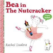 Bea in the Nutcracker by Isadora, Rachel, 9780399252310