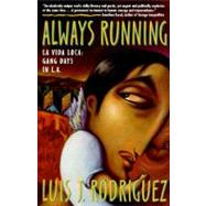 Always Running : La Vida Loca: Gang Days in L. A. by Luis J. Rodriguez, 9780671882310