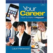 Your Career How To Make It Happen (with Career Transitions Printed Access Card) by Harwood, Lauri, 9781111572310