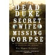 The Dead Duke, His Secret Wife, and the Missing Corpse by Eatwell, Piu Marie, 9781631492310