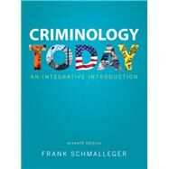 Criminology Today An Integrative Introduction Plus MyCJLab with Pearson eText -- Access Card Package by Schmalleger, Frank, 9780133512311