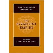 The Cambridge History of the Byzantine Empire c. 500-1492 by Shepard, Jonathan, 9780521832311