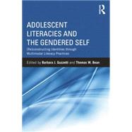Adolescent Literacies and the Gendered Self: (Re)constructing Identities through Multimodal Literacy Practices by Guzzetti; Barbara J., 9781138842311