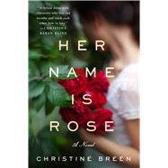 Her Name Is Rose A Novel by Breen, Christine, 9781250092311
