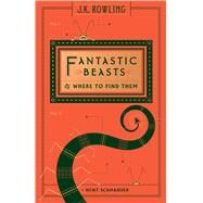 Fantastic Beasts and Where to Find Them by Scamander, Newt; Rowling, J.K., 9781338132311