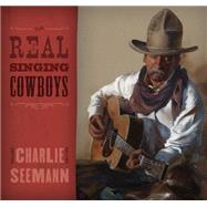 Real Singing Cowboys by Seemann, Charles H., Jr., 9781493022311