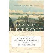 The Dawn of Detroit by Miles, Tiya, 9781620972311