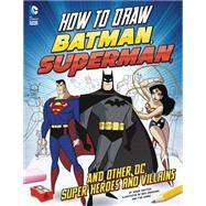 How to Draw Batman, Superman, and Other Dc Super Heroes and Villains by Sautter, Aaron; Doescher, Erik; Levins, Tim, 9781623702311