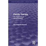 Family Therapy (Psychology Revivals): The Treatment of Natural Systems by Walrond-Skinner; Sue, 9780415742313