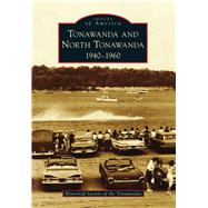 Tonawanda and North Tonawanda, 1940-1960 by Historical Society of the Tonawandas, 9781467122313