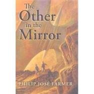 The Other in the Mirror by Farmer, Philip J., 9781596062313