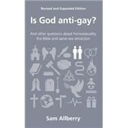 Is God Anti-Gay?: And Other Questions about Homosexuality, the Bible and Same-Sex Attraction by Allberry, Sam, 9781908762313