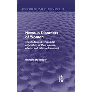 Nervous Disorders of Women: The Modern Psychological Conception of their Causes, Effects and Rational Treatment by Hollander; Bernard, 9781138812314