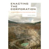 Enacting the Corporation: An American Mining Firm in Post-authoritarian Indonesia by Welker, Marina, 9780520282315