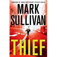 Thief A Robin Monarch Novel by Sullivan, Mark, 9781250052315