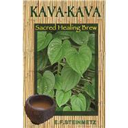 Kava-Kava Sacred Healing Brew by Steinmetz, E.F., 9781579512316