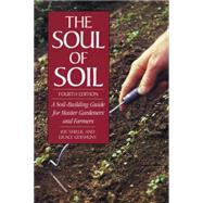 Soul of Soil; A Soil-Building Guide for Master Gardeners and Farmers : A Soil-Building Guide for Master Gardeners and Farmers by GERSHUNY G, 9781890132316