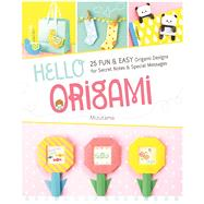 Hello Origami 30 Fun and Easy Origami Designs for Secret Notes and Special Messages by Unknown, 9781940552316