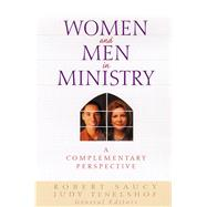 Women and Men in Ministry A Complementary Perspective by Saucy, Robert L.; TenElshof, Judith; Arnold, Clinton; Coe, John; Finley, Thomas; Lingenfelter, Sherwood; Wilkins, Michael, 9780802412317