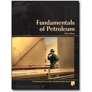 Fundamentals of Petroleum by The University of Texas at Austin Petroleum Extension (PETEX), 9780886982317