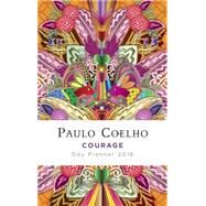 Courage Day Planner 2016 Calendar by Coelho, Paulo, 9781101912317